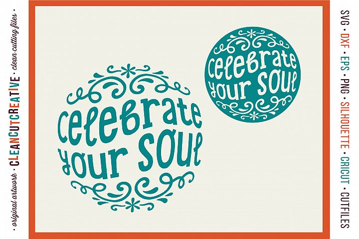 CELEBRATE YOUR SOUL! - Happy Spiritual Inspiring Quote - SVG DXF EPS PNG - Cricut & Silhouette - clean cutting files