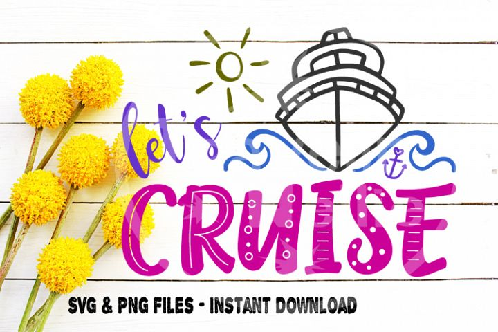 Lets Cruise Svg, Cruise Svg, Cruise Ship, Cruise Shirt Svg, Vacation, Family Cruise svg, Printable Image, Cut file for, Cricut, Silhouette