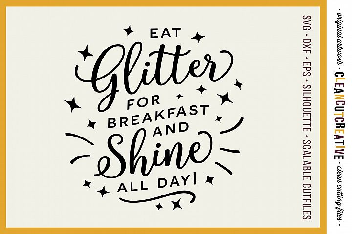 EAT GLITTER FOR BREAKFAST AND SHINE ALL DAY! - SVG DXF EPS PNG - Cricut & Silhouette - clean cutting files