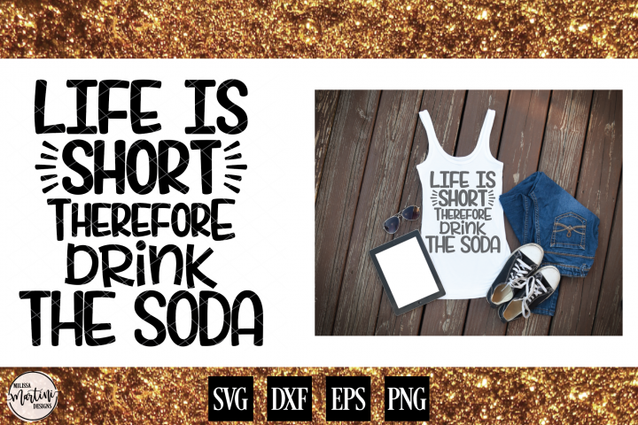 Life Is Short Therefore Drink The Soda