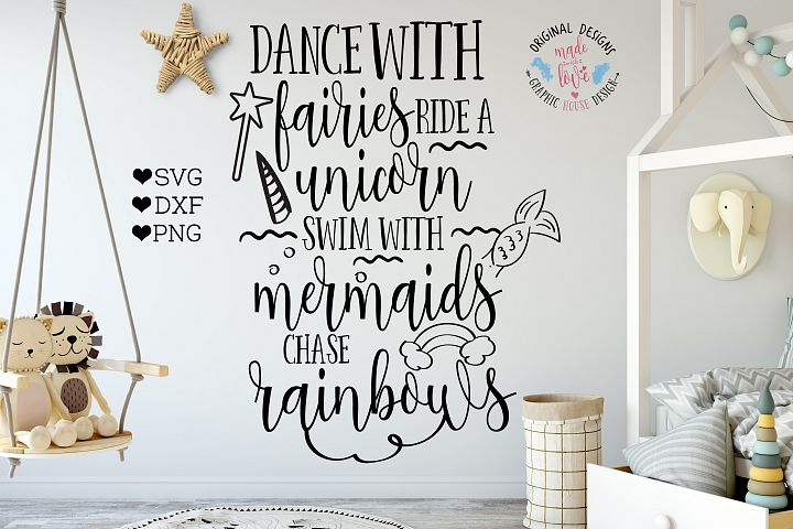 Dance with Fairies, Ride a Unicorn, Swim with Mermaids, chase Rainbows Cutting File  (SVG, DXF, PNG)