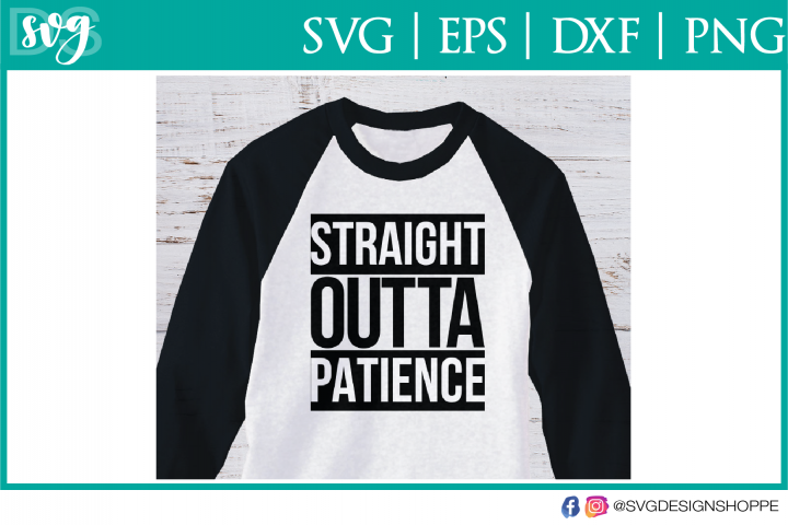 Straight Outta Patience SVG File