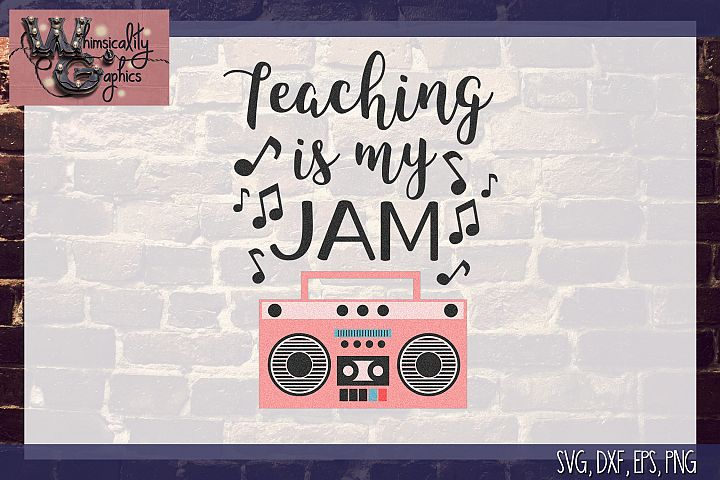 Teaching is My Jam SVG, DXF, PNG, EPS Comm and Personal