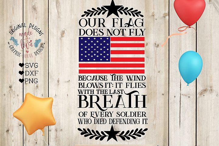 Our Flag Does not Fly Because of the Wind - Patriotic Cut File