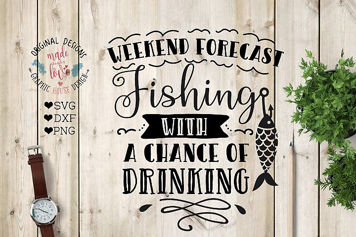 Weekend Forecast Fishing with a Chance of Drinking Cut File in SVG, DXF, PNG