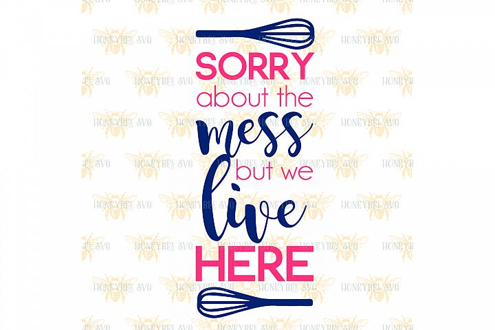 Sorry About The Mess But We Live Here svg Kitchen svg