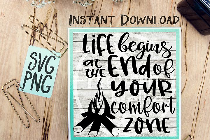 Life Begins At The End Of Your Comfort Zone SVG PNG Cricut Cameo Silhouette Brother Scan & Cut Crafters Cutting Files for Vinyl Cutting Sign Making