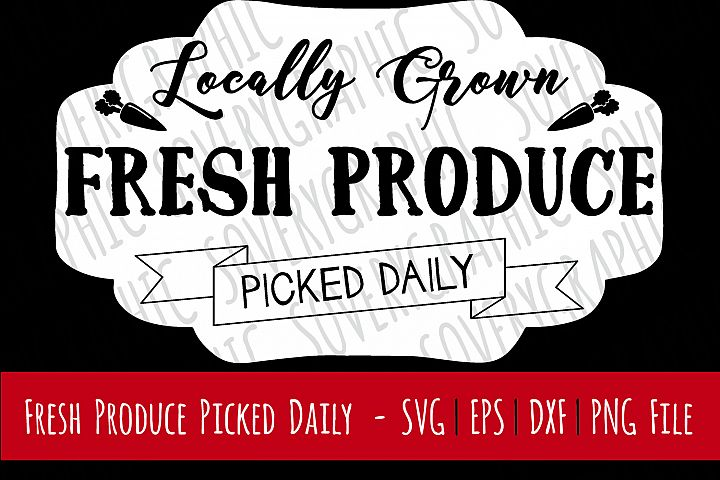 Locally Grown Fresh Produce Farmers Market Sign   Cutting & Printable File   svg   eps   dxf   png   Vintage Farmhouse   Stencil
