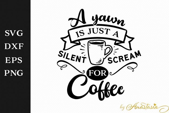 A yawn is just a silent scream for Coffee SVG Decal