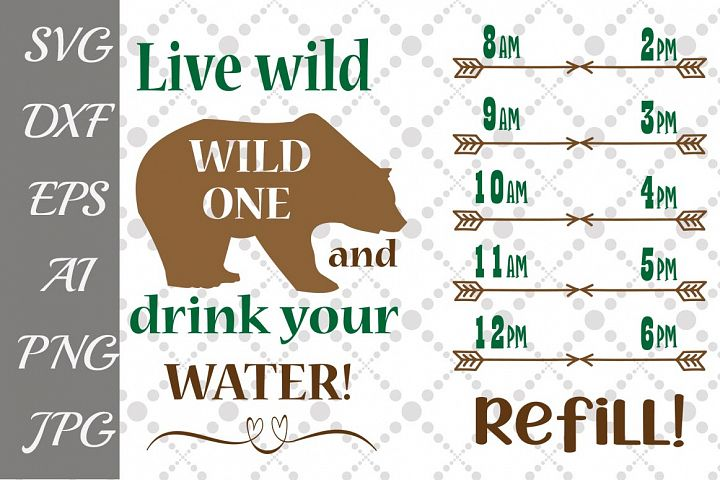 Water tracker Svg, DRINK YOUR WATER, Wild One Svg,Bear Svg,Live Wild Svg