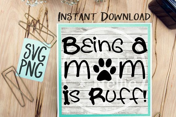 Being A Mom Is Rough SVG PNG Image Design for Cut Machines Print DIY Design Brother Cricut Cameo Cutout Dog Mom Lover Pet