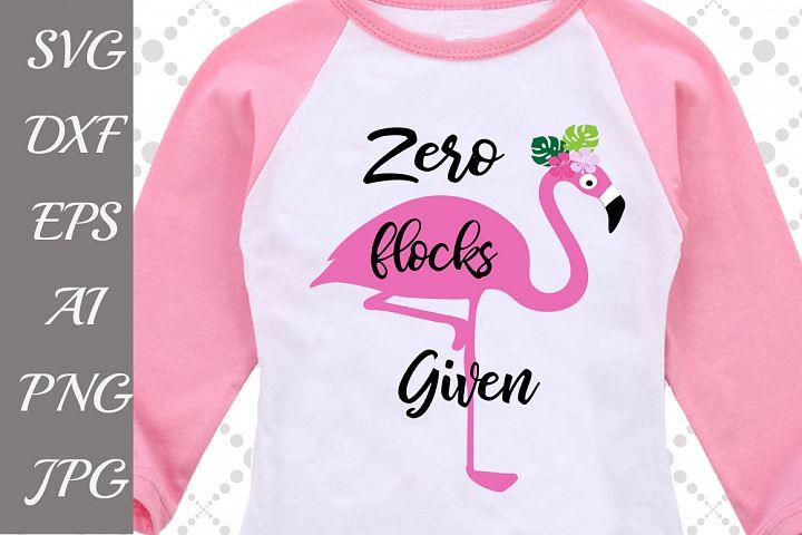 Zero Flocks Given Svg,FLAMINGO SVG,Pink Flamingo Svg