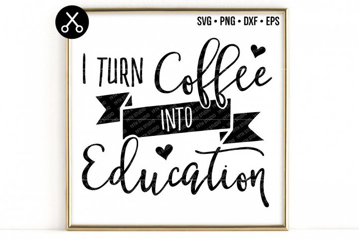 I turn coffee into education svg