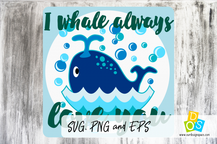 I whale always love you whale svg, eps and png