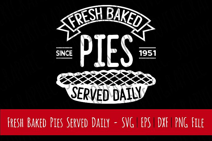 Fresh Baked Pies Served Daily   Cutting File   Printable   svg   eps   dxf   png   Vintage Farmhouse Sign   Kitchen   Baking   Home Decor   Stencil