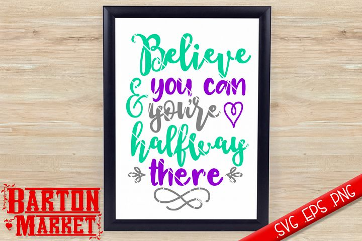 Believe You Can & Youre Halfway There SVG / EPS / PNG