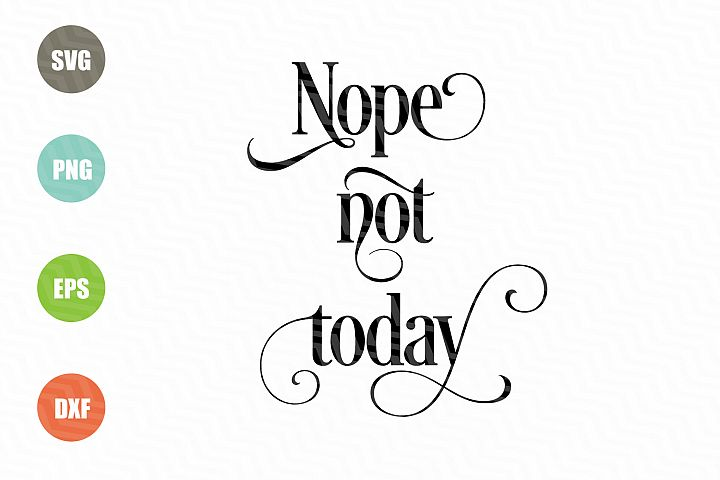Nope Not Today SVG Sayings