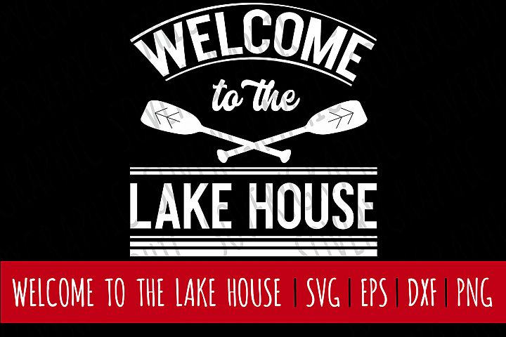 Welcome to the Lake House | Cutting File | Printable | svg | eps | dxf | png | Vintage Farmhouse Sign | Lake | Relax | Home Decor | Stencil | Canoe