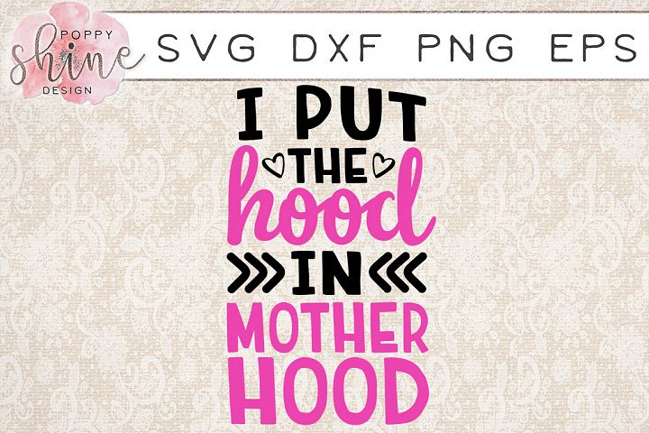 I Put The Hood In Motherhood SVG PNG EPS DXF Cutting Files