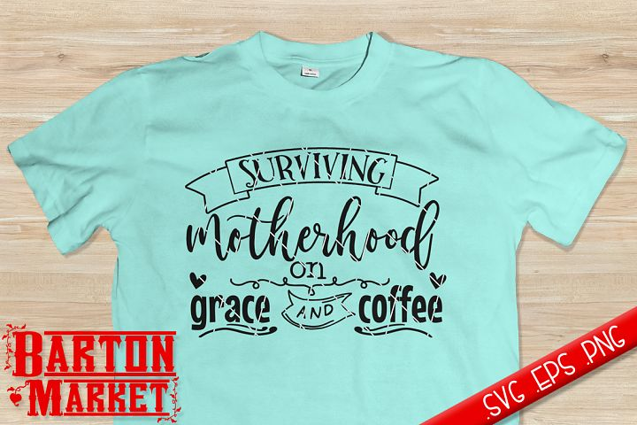 Surviving Motherhood on Grace & Coffee SVG / EPS / PNG