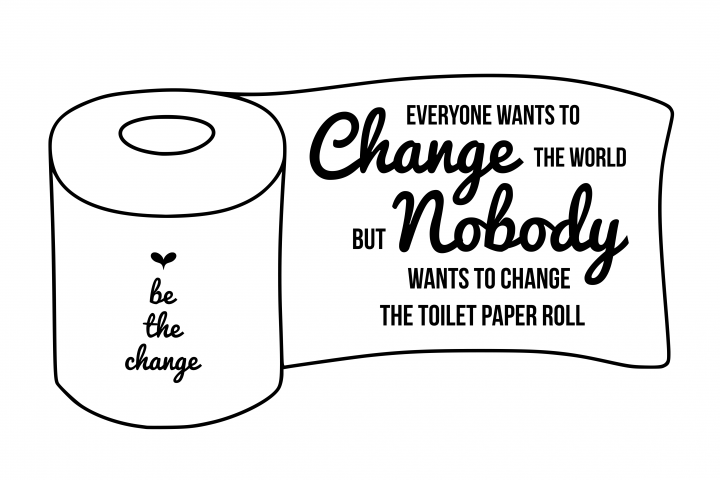 Bathroom svg, be the change svg, change the world svg, everyone wants to change the world svg, bathroom quote svg, toilet svg, funny quote svg