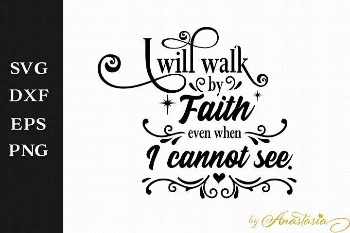 I will walk in Faith SVG Cut File