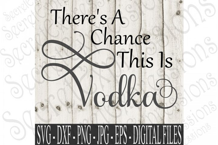 Theres A Chance This Is Vodka