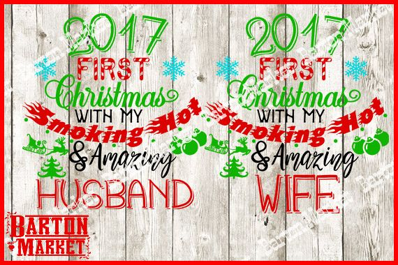 2017 First Christmas With My Smoking Hot & Amazing Husband - Wife  SVG / EPS / PNG