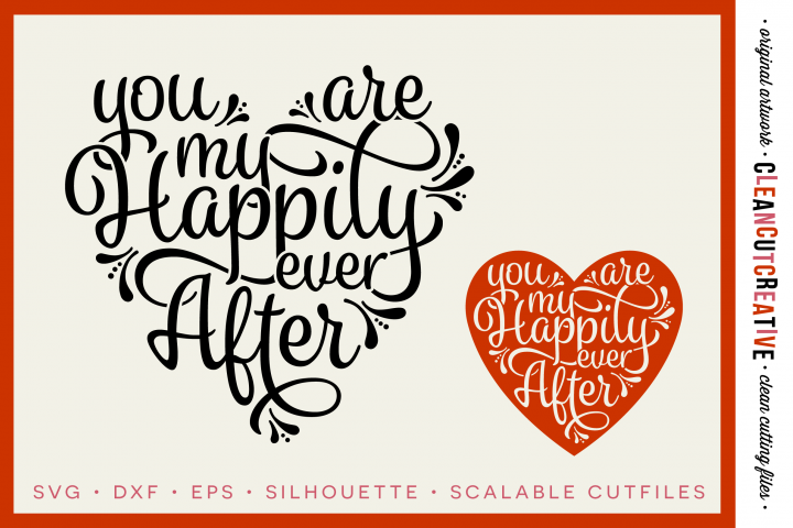 You are my Happily Ever After - SVG DXF EPS PNG - Cricut & Silhouette - clean cutting files