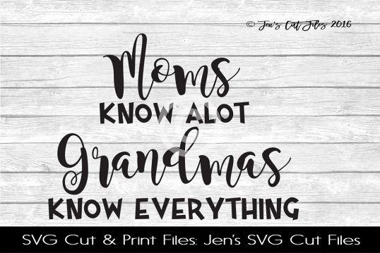 Moms Know Alot Grandmas Know Everything SVG Cut File