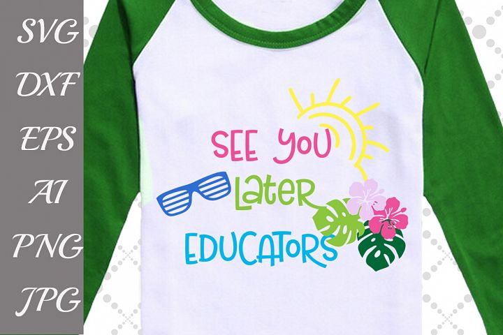 See You Later Educators Svg,END OF SCHOOL, Last day of school Svg
