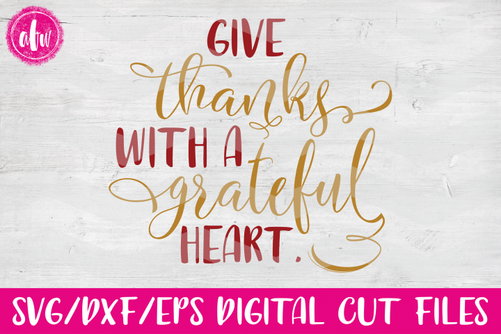 Give Thanks With a Grateful Heart - SVG, DXF, EPS Cut Files