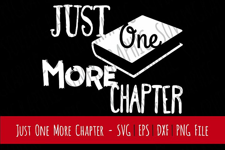 Just One More Chapter   Cutting File   Printable   svg   eps   dxf   png   Book Lover   HTV   T Shirt Design   Home Decor   Bibliophile