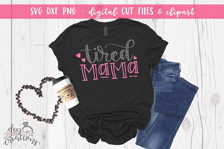 Tired Mama - Coffee - SVG - DXF - PNG Cut Files