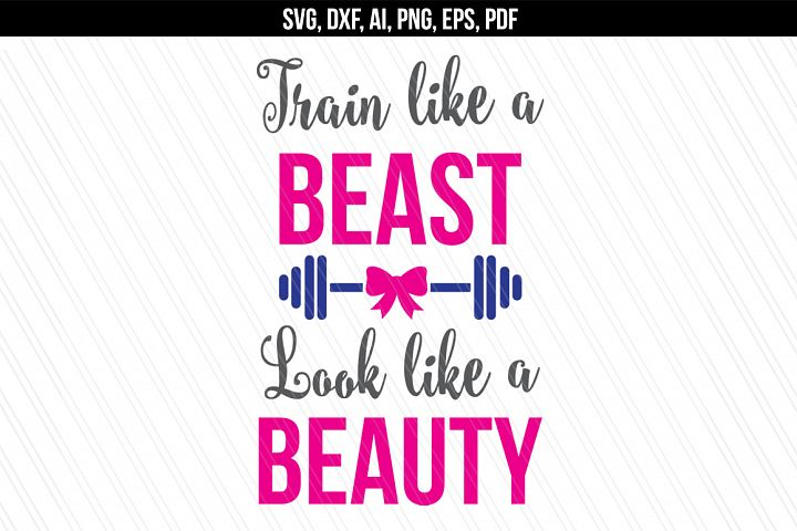 Train like a beast look like a beauty SVG, Fitness svg dxf