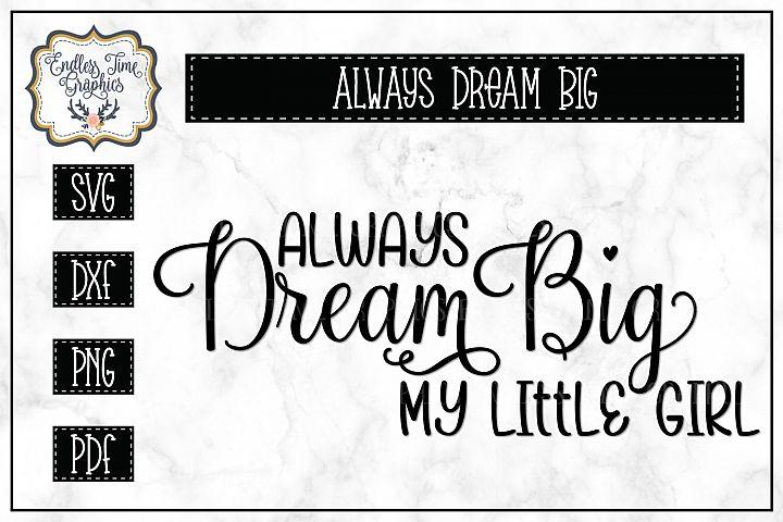 Always Dream Big My Little Girl SVG