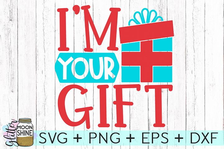 Im Your Gift SVG DXF PNG EPS Cutting Files