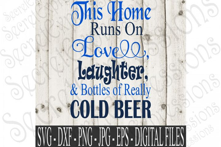 This Home Runs On Love Laughter And bottles Of Really Cold Beer