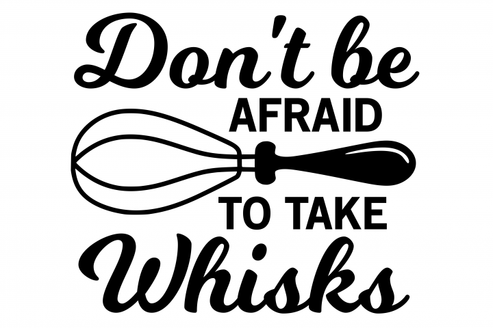 Kitchen svg, kitchen utensils svg, dont be afraid to take whisks svg, chef svg, kitchen towel svg, cooking svg, song svg, kitchen quote svg