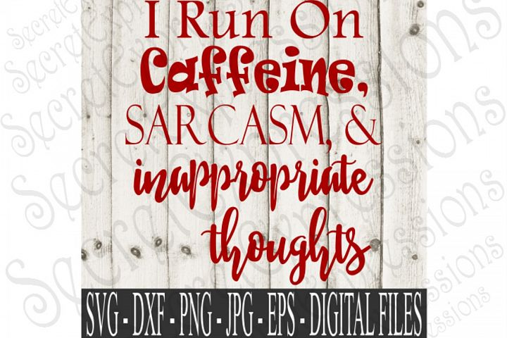 I Run On Caffeine Sarcasm & Inappropriate Thoughts