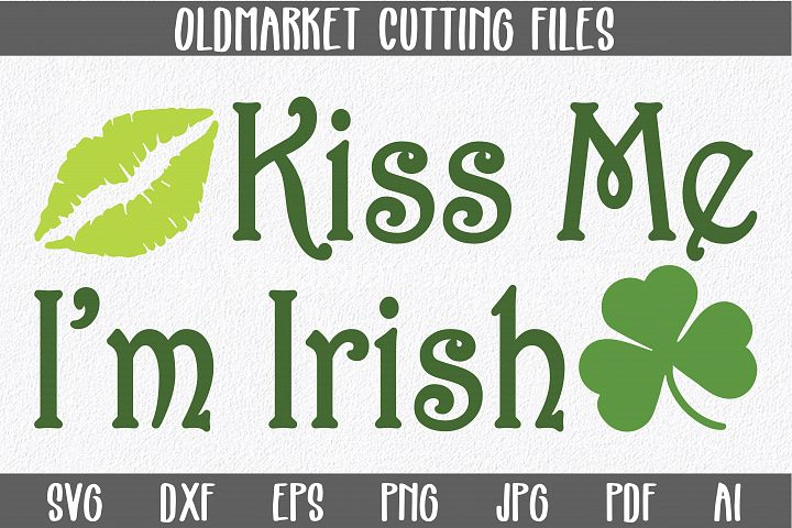 Kiss Me Im Irish SVG Cut File - St. Patricks Day SVG - DXF - AI - EPS - PNG - SVG