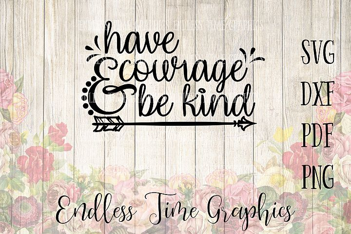 Have Courage and Be Kind SVG. Inspirational SVG. Positive Quote SVG. Svg Cut File. Digital Cut File.  Wall Decal. Quote Decal