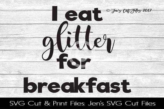 I Eat Glitter For Breakfast SVG Cut File
