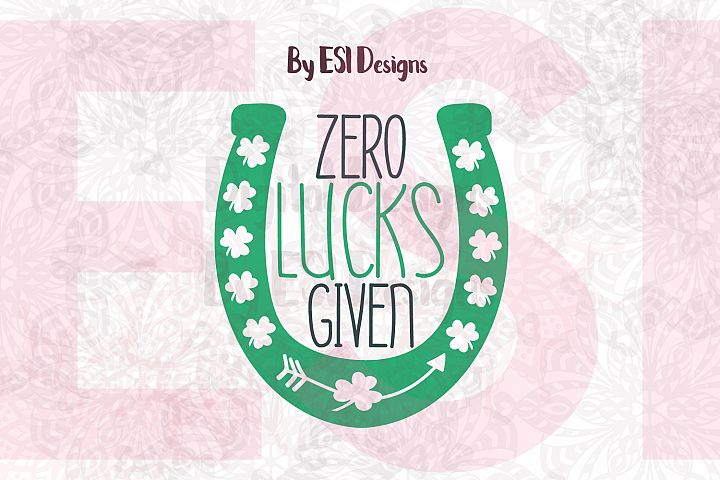 Zero Lucks Given | St Patricks Day Quote Design